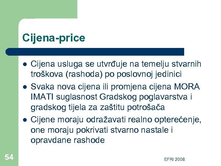 Cijena-price l l l 54 Cijena usluga se utvrđuje na temelju stvarnih troškova (rashoda)