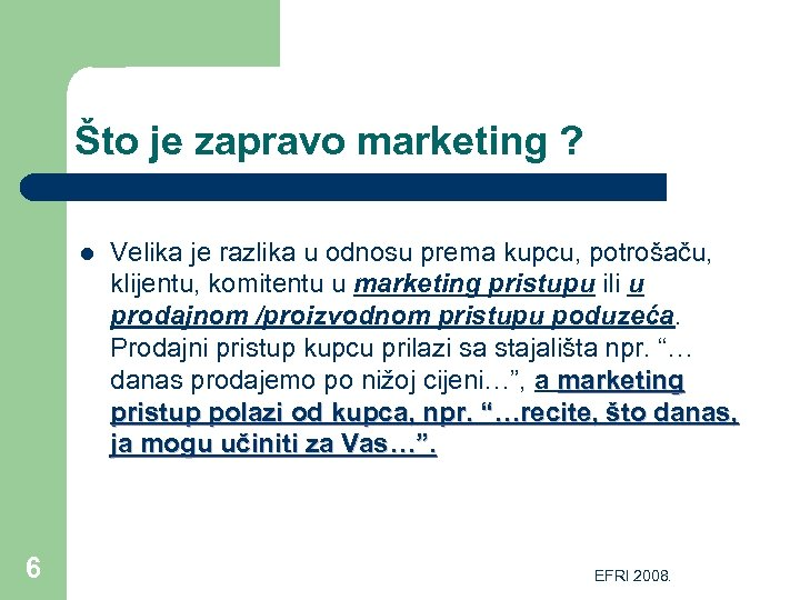 Što je zapravo marketing ? l 6 Velika je razlika u odnosu prema kupcu,