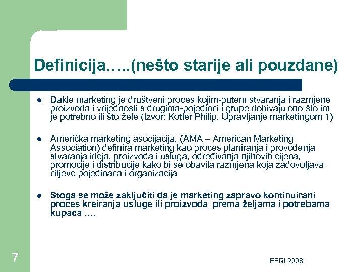 Definicija…. . (nešto starije ali pouzdane) l l Američka marketing asocija, (AMA – American