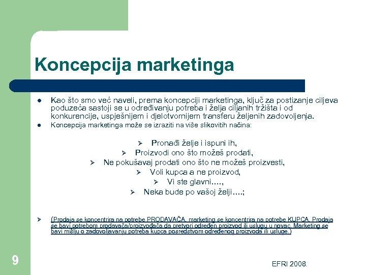 Koncepcija marketinga l Kao što smo već naveli, prema koncepciji marketinga, ključ za postizanje