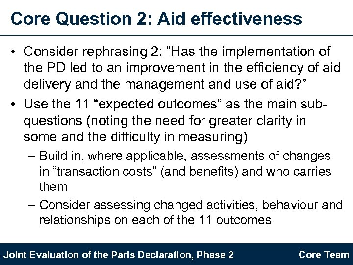 "Core Question 2: Aid effectiveness • Consider rephrasing 2: ""Has the implementation of the"