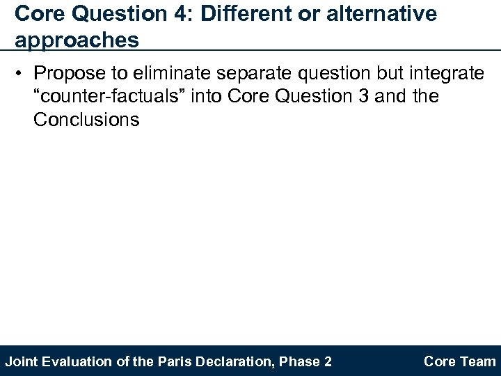 Core Question 4: Different or alternative approaches • Propose to eliminate separate question but