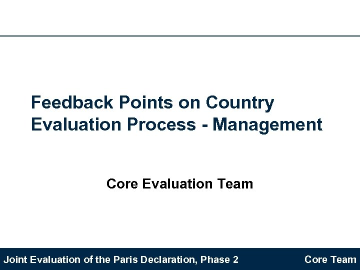 Feedback Points on Country Evaluation Process - Management Core Evaluation Team Joint Evaluation of