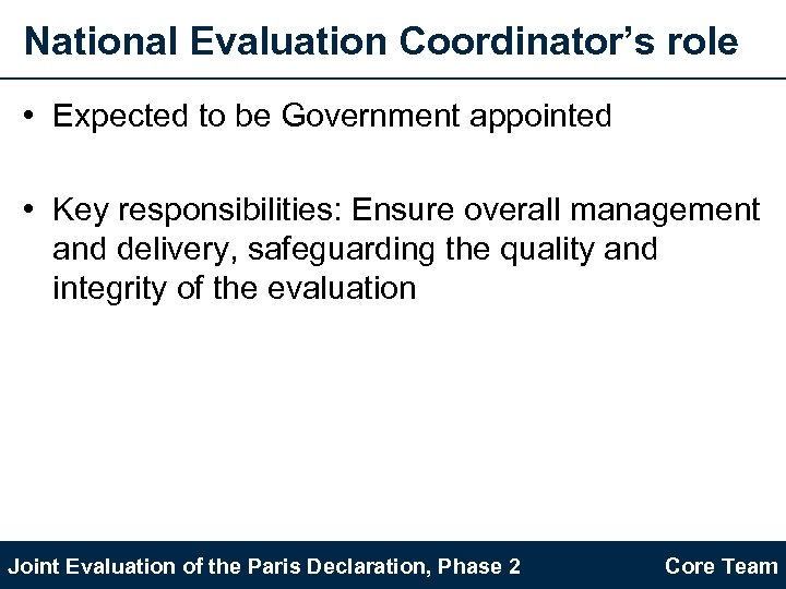 National Evaluation Coordinator's role • Expected to be Government appointed • Key responsibilities: Ensure