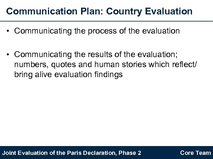 Communication Plan: Country Evaluation • Communicating the process of the evaluation • Communicating the