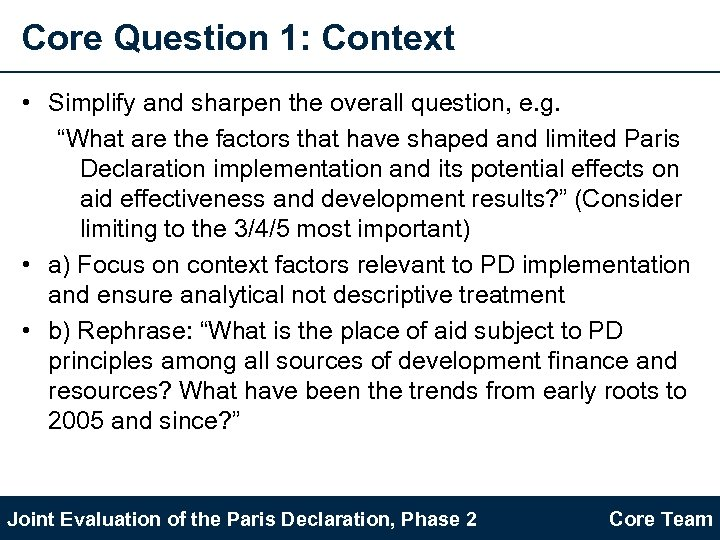"Core Question 1: Context • Simplify and sharpen the overall question, e. g. ""What"