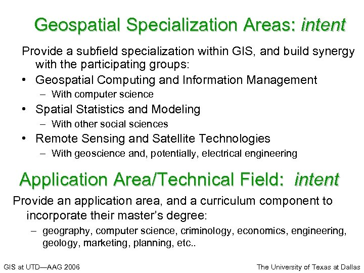 Geospatial Specialization Areas: intent Provide a subfield specialization within GIS, and build synergy with