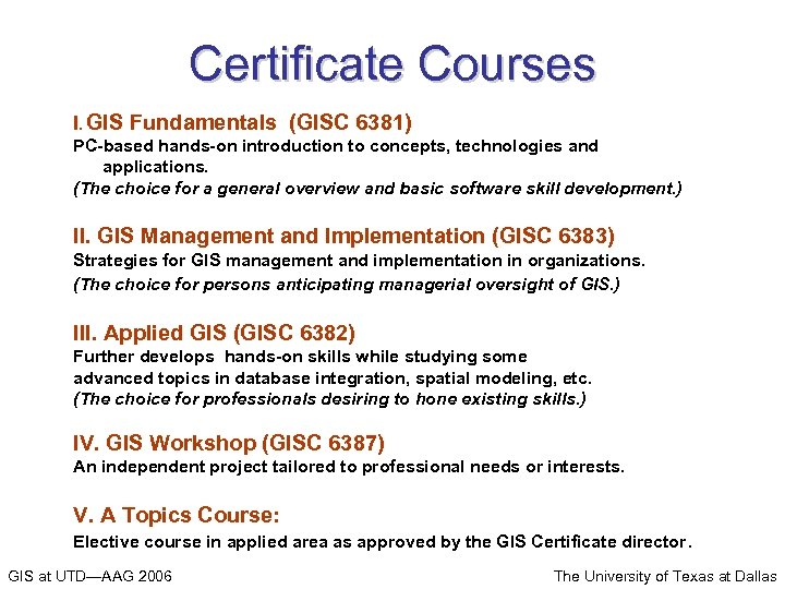 Certificate Courses I. GIS Fundamentals (GISC 6381) PC-based hands-on introduction to concepts, technologies and