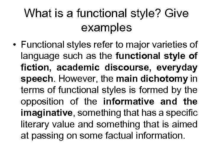 What is a functional style? Give examples • Functional styles refer to major varieties