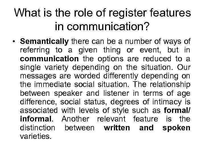 What is the role of register features in communication? • Semantically there can be