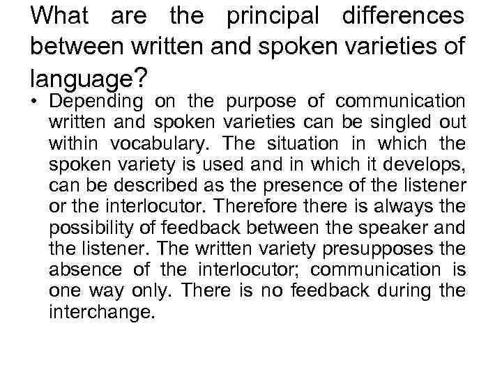 What are the principal differences between written and spoken varieties of language? • Depending