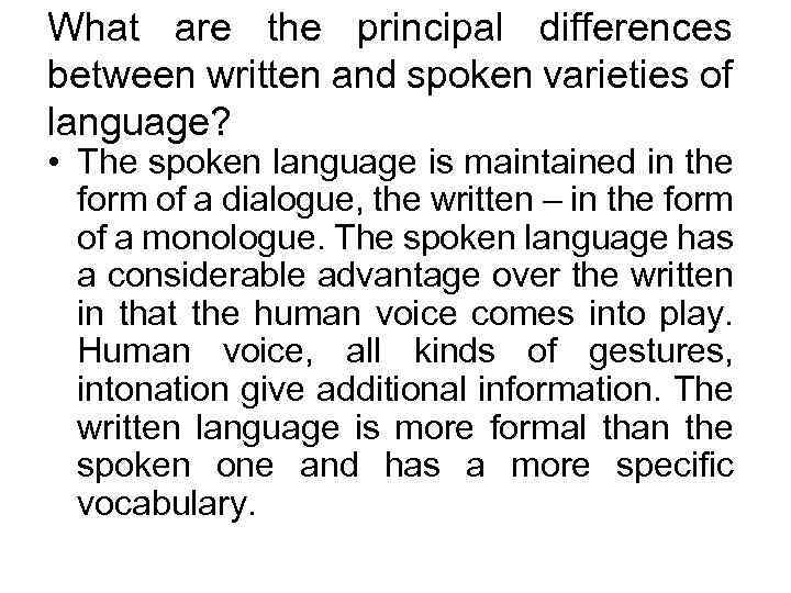 What are the principal differences between written and spoken varieties of language? • The