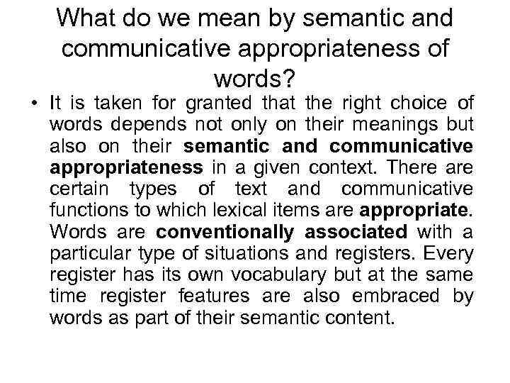 What do we mean by semantic and communicative appropriateness of words? • It is
