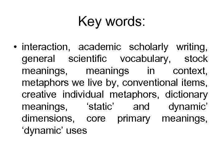 Key words: • interaction, academic scholarly writing, general scientific vocabulary, stock meanings, meanings in