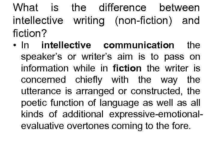 What is the difference between intellective writing (non-fiction) and fiction? • In intellective communication