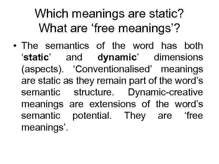Which meanings are static? What are 'free meanings'? • The semantics of the word