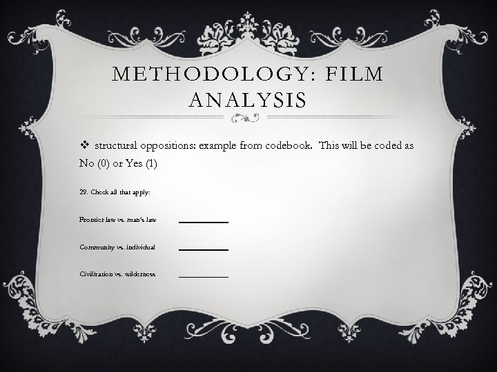 METHODOLOGY: FILM ANALYSIS v structural oppositions: example from codebook. This will be coded as