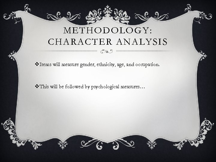 METHODOLOGY: CHARACTER ANALYSIS v. Items will measure gender, ethnicity, age, and occupation. v. This
