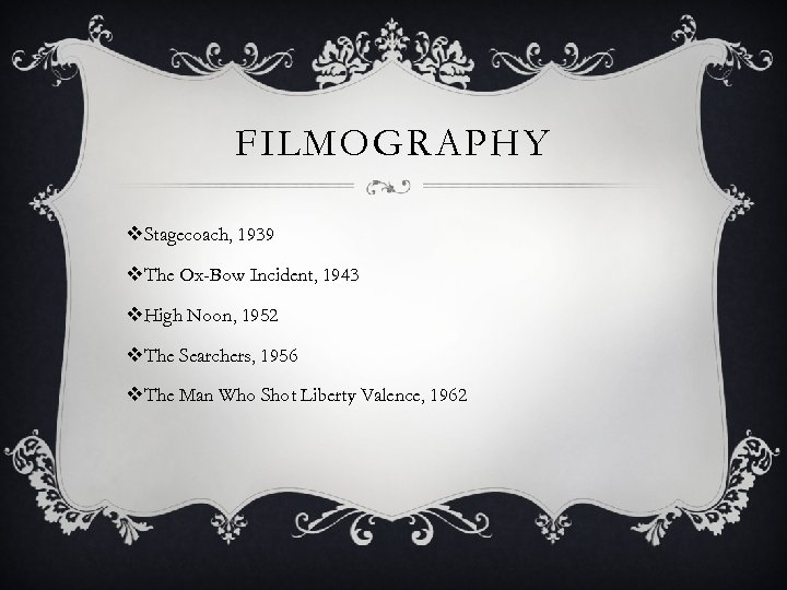FILMOGRAPHY v. Stagecoach, 1939 v. The Ox-Bow Incident, 1943 v. High Noon, 1952 v.