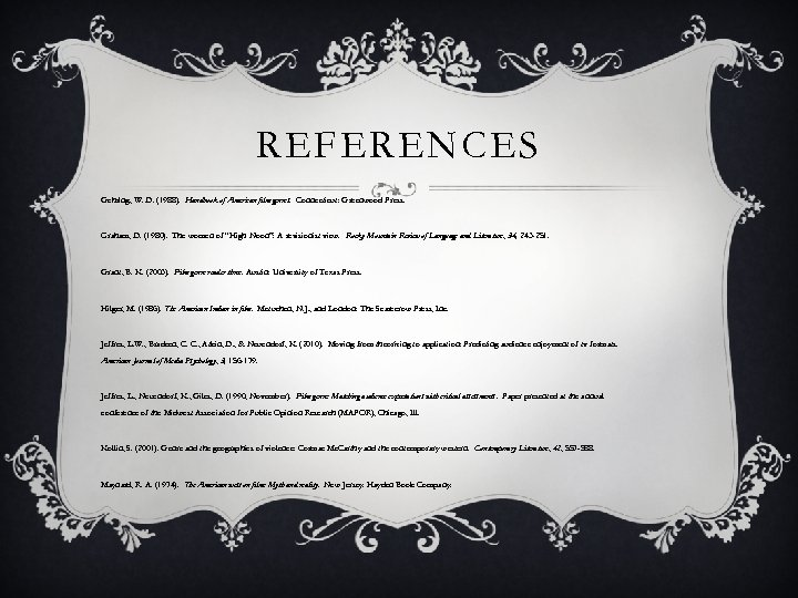 REFERENCES Gehring, W. D. (1988). Handbook of American film genres. Connecticut: Greenwood Press. Graham,