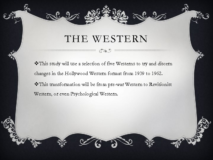 THE WESTERN v. This study will use a selection of five Westerns to try