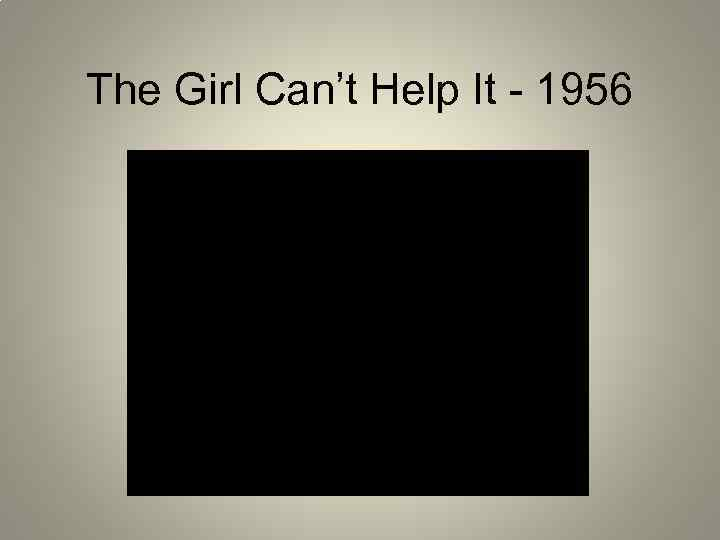 The Girl Can't Help It - 1956