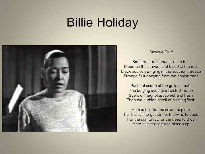 Billie Holiday Strange Fruit Southern trees bear strange fruit Blood on the leaves, and