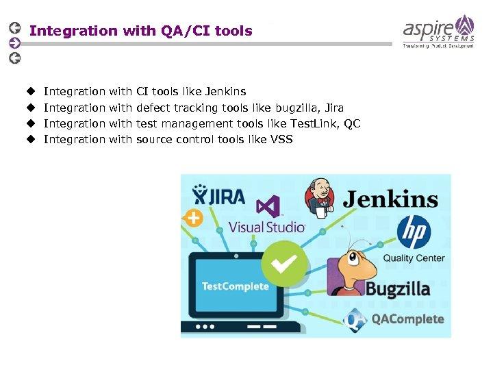 Integration with QA/CI tools u u Integration with CI tools like Jenkins defect tracking