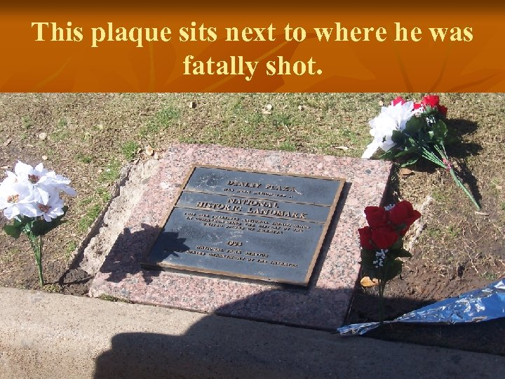This plaque sits next to where he was fatally shot.