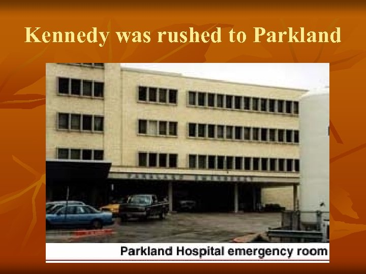 Kennedy was rushed to Parkland