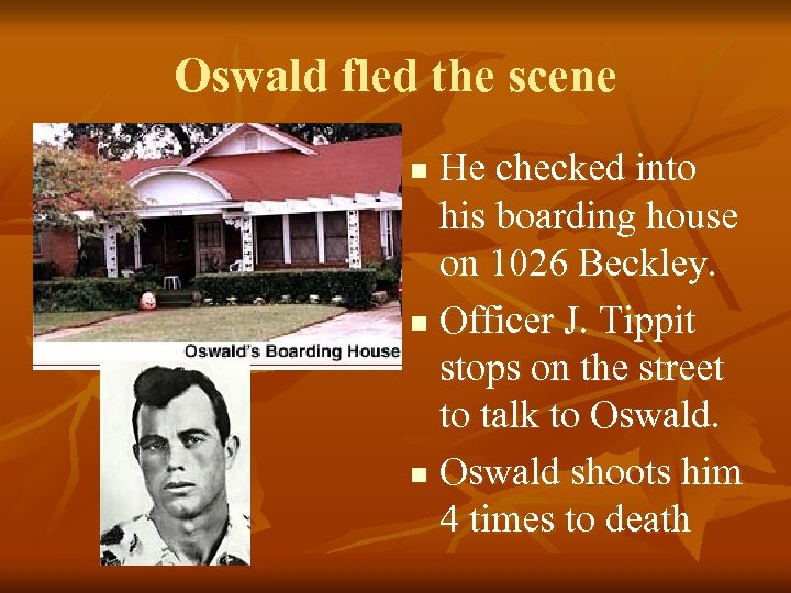 Oswald fled the scene He checked into his boarding house on 1026 Beckley. n