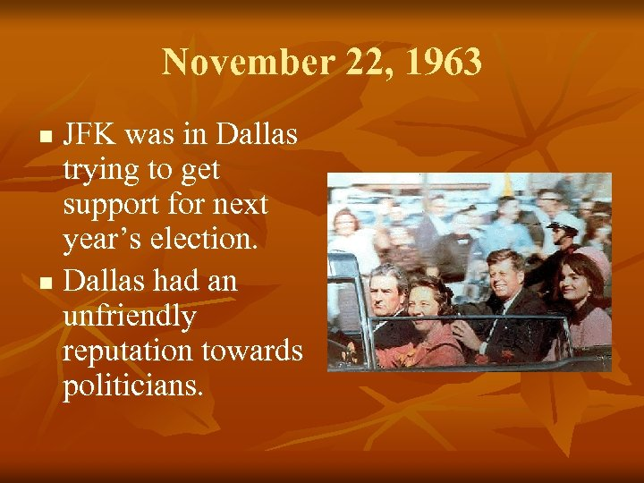 November 22, 1963 JFK was in Dallas trying to get support for next year's