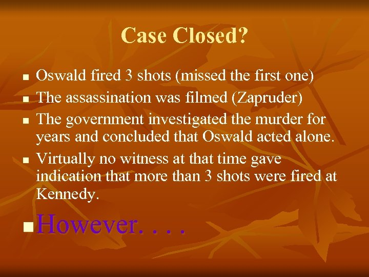 Case Closed? n n n Oswald fired 3 shots (missed the first one) The