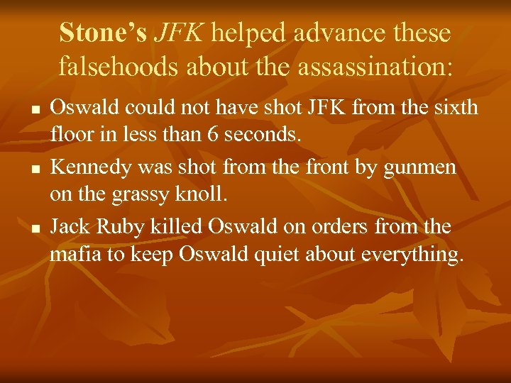Stone's JFK helped advance these falsehoods about the assassination: n n n Oswald could