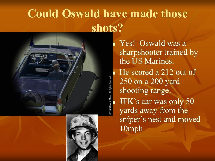 Could Oswald have made those shots? n n n Yes! Oswald was a sharpshooter