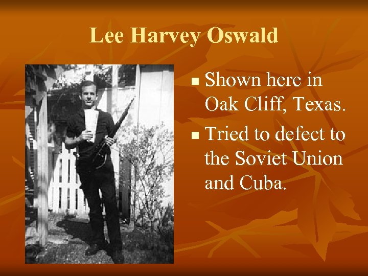 Lee Harvey Oswald Shown here in Oak Cliff, Texas. n Tried to defect to