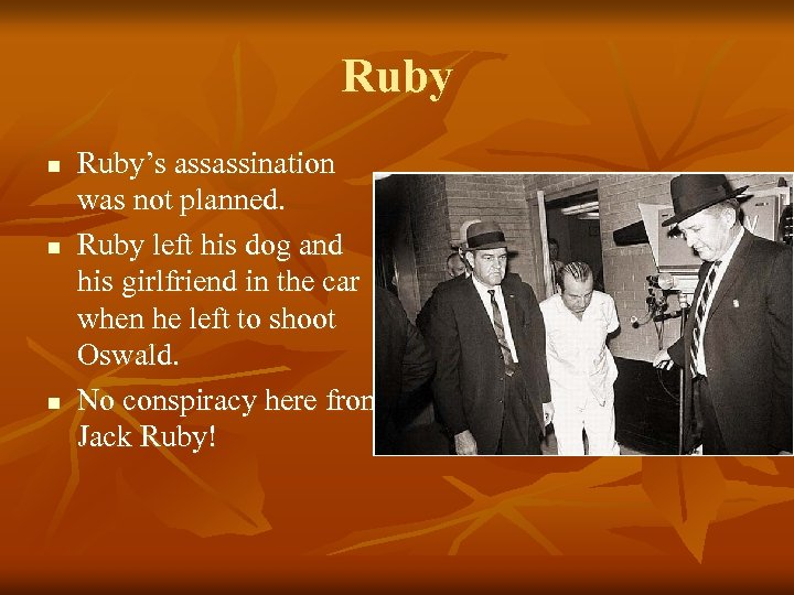Ruby n n n Ruby's assassination was not planned. Ruby left his dog and