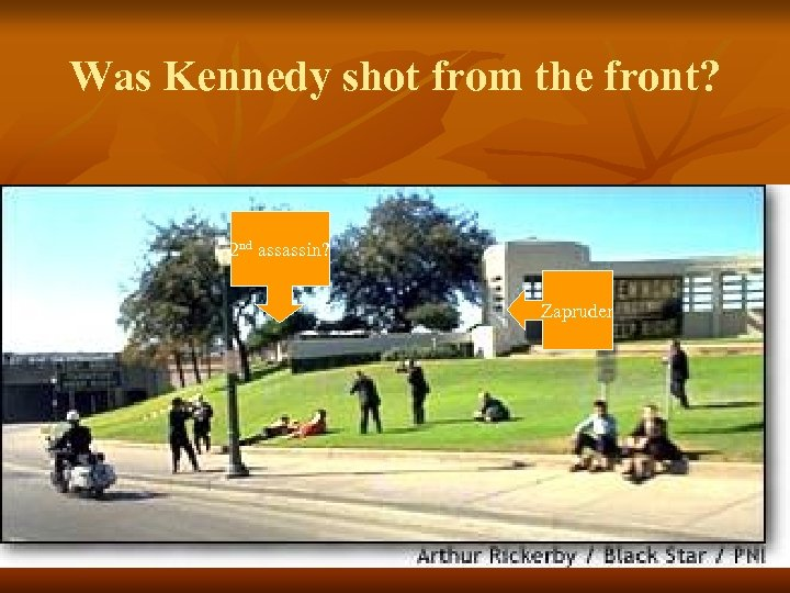 Was Kennedy shot from the front? 2 nd assassin? Zapruder