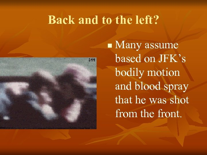 Back and to the left? n Many assume based on JFK's bodily motion and