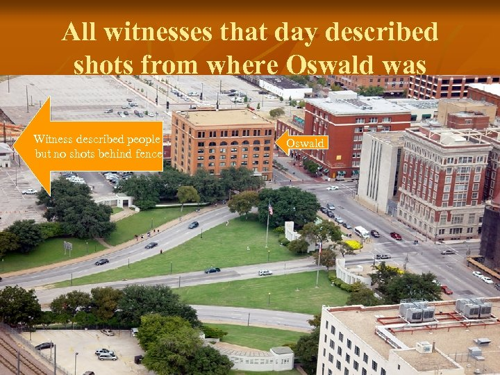 All witnesses that day described shots from where Oswald was Witness described people but