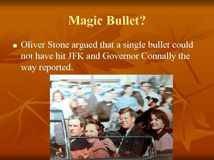 Magic Bullet? n Oliver Stone argued that a single bullet could not have hit