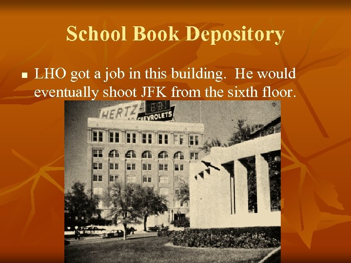 School Book Depository n LHO got a job in this building. He would eventually