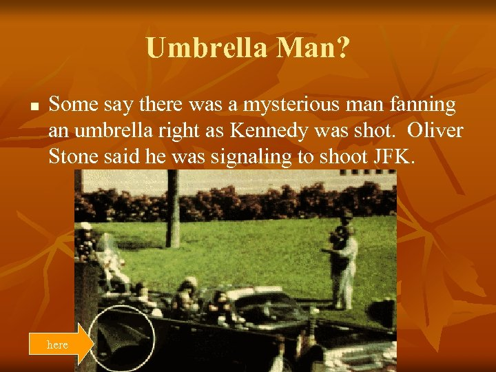 Umbrella Man? n Some say there was a mysterious man fanning an umbrella right