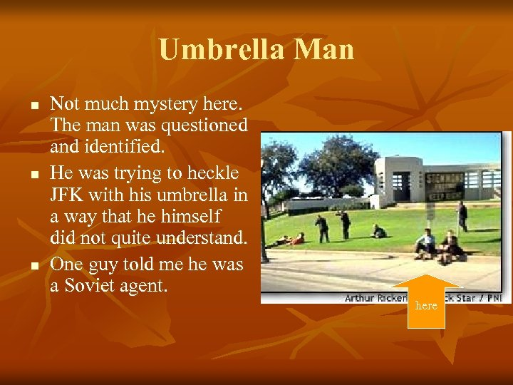Umbrella Man n Not much mystery here. The man was questioned and identified. He