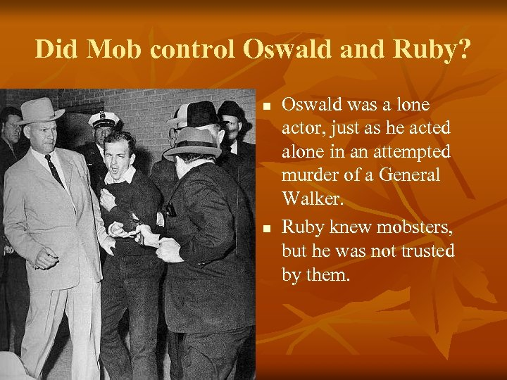 Did Mob control Oswald and Ruby? n n Oswald was a lone actor, just