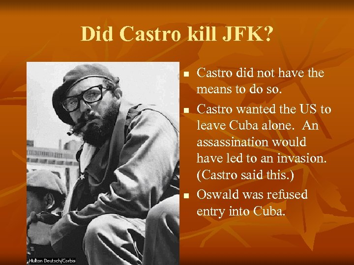 Did Castro kill JFK? n n n Castro did not have the means to