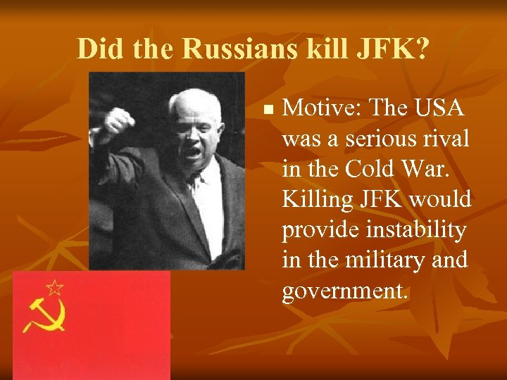 Did the Russians kill JFK? n Motive: The USA was a serious rival in