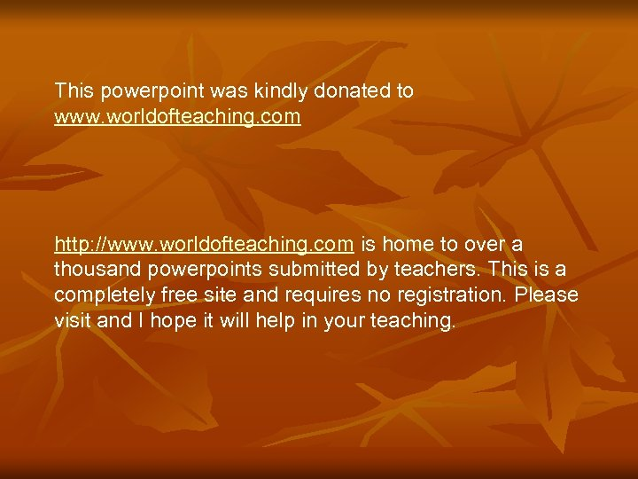 This powerpoint was kindly donated to www. worldofteaching. com http: //www. worldofteaching. com is