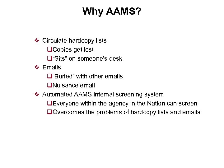 """Why AAMS? v Circulate hardcopy lists q. Copies get lost q""""Sits"""" on someone's desk"""