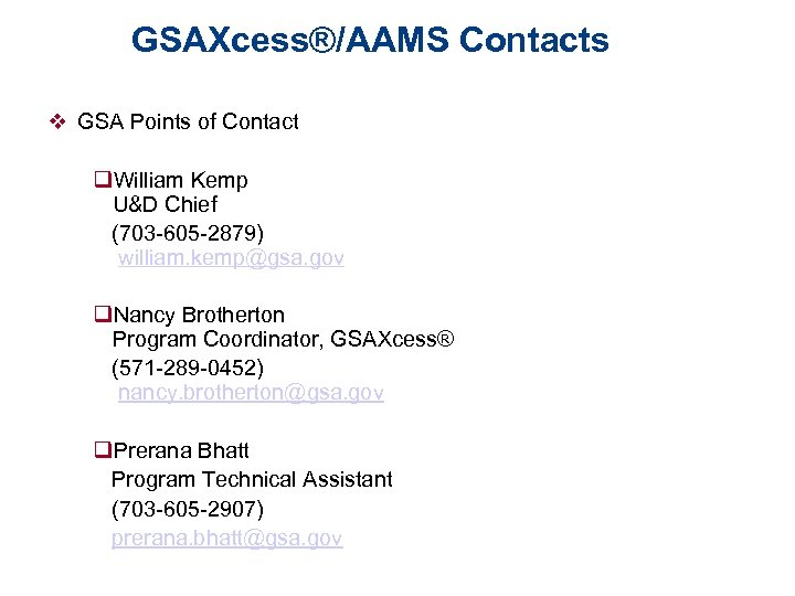 GSAXcess®/AAMS Contacts v GSA Points of Contact q. William Kemp U&D Chief (703 -605